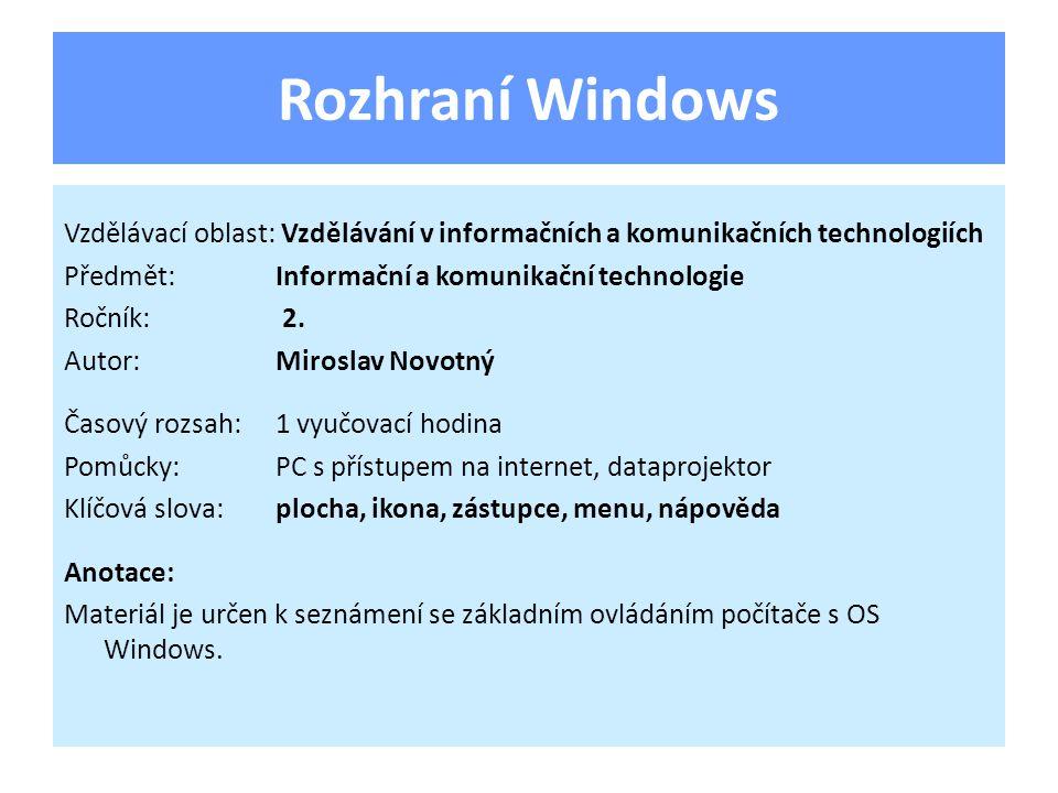 Rozhraní Windows Vzdělávací oblast: Vzdělávání v informačních a komunikačních technologiích Předmět:Informační a komunikační technologie Ročník: 2.