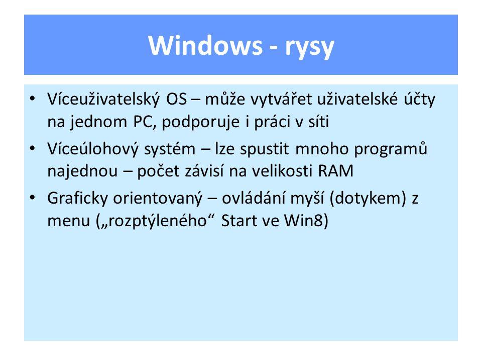 Windows - rysy Víceuživatelský OS – může vytvářet uživatelské účty na jednom PC, podporuje i práci v síti Víceúlohový systém – lze spustit mnoho progr