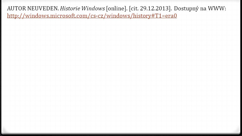 AUTOR NEUVEDEN. Historie Windows [online]. [cit. 29.12.2013]. Dostupný na WWW: http://windows.microsoft.com/cs-cz/windows/history#T1=era0 http://windo