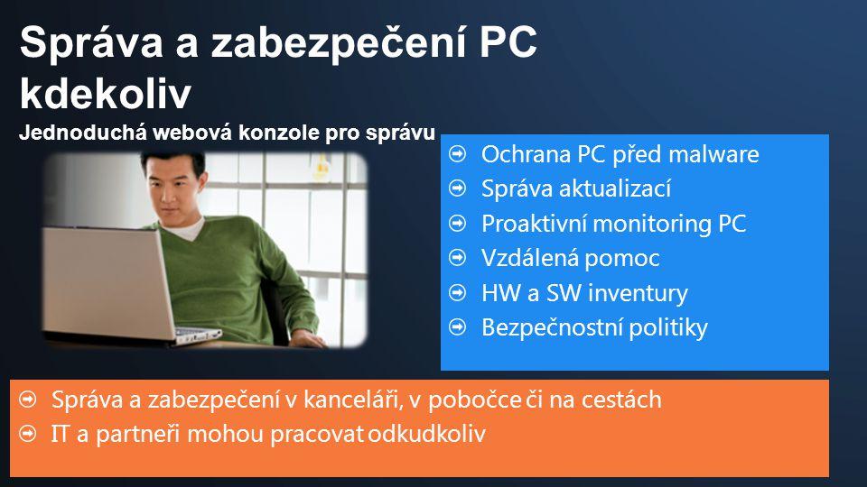 Správa a zabezpečení v kanceláři, v pobočce či na cestách IT a partneři mohou pracovat odkudkoliv Ochrana PC před malware Správa aktualizací Proaktivní monitoring PC Vzdálená pomoc HW a SW inventury Bezpečnostní politiky Správa a zabezpečení PC kdekoliv Jednoduchá webová konzole pro správu