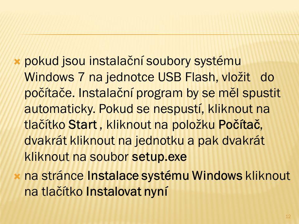  pokud jsou instalační soubory systému Windows 7 na jednotce USB Flash, vložit do počítače.