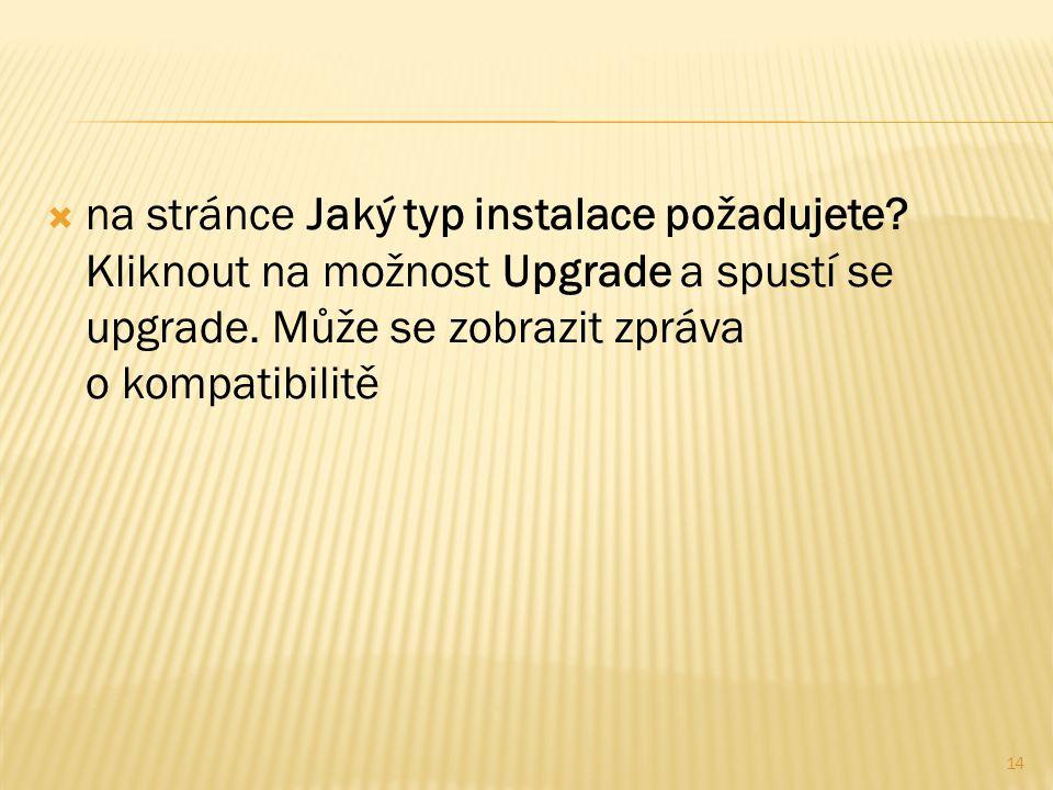  na stránce Jaký typ instalace požadujete. Kliknout na možnost Upgrade a spustí se upgrade.