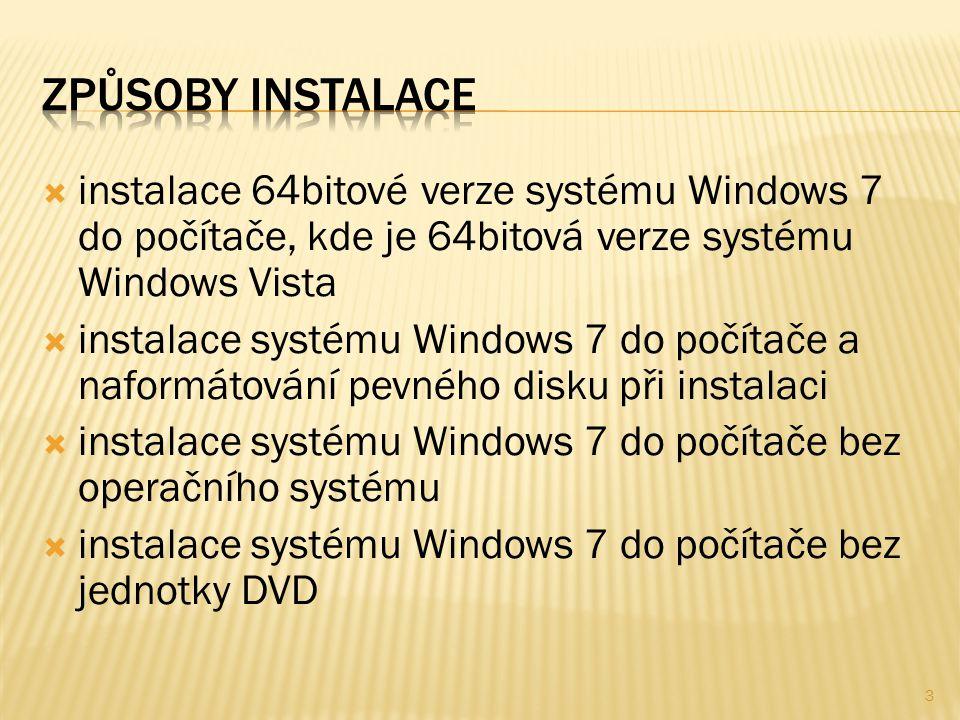  instalace 64bitové verze systému Windows 7 do počítače, kde je 64bitová verze systému Windows Vista  instalace systému Windows 7 do počítače a naformátování pevného disku při instalaci  instalace systému Windows 7 do počítače bez operačního systému  instalace systému Windows 7 do počítače bez jednotky DVD 3