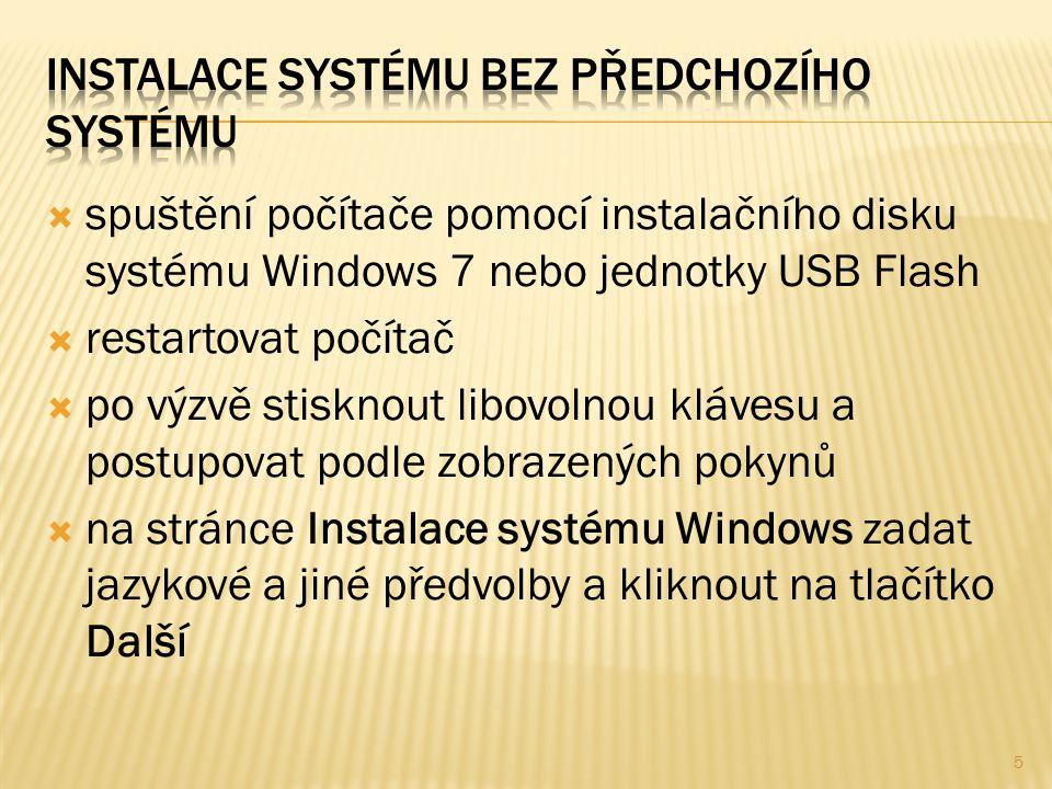  spuštění počítače pomocí instalačního disku systému Windows 7 nebo jednotky USB Flash  restartovat počítač  po výzvě stisknout libovolnou klávesu a postupovat podle zobrazených pokynů  na stránce Instalace systému Windows zadat jazykové a jiné předvolby a kliknout na tlačítko Další 5
