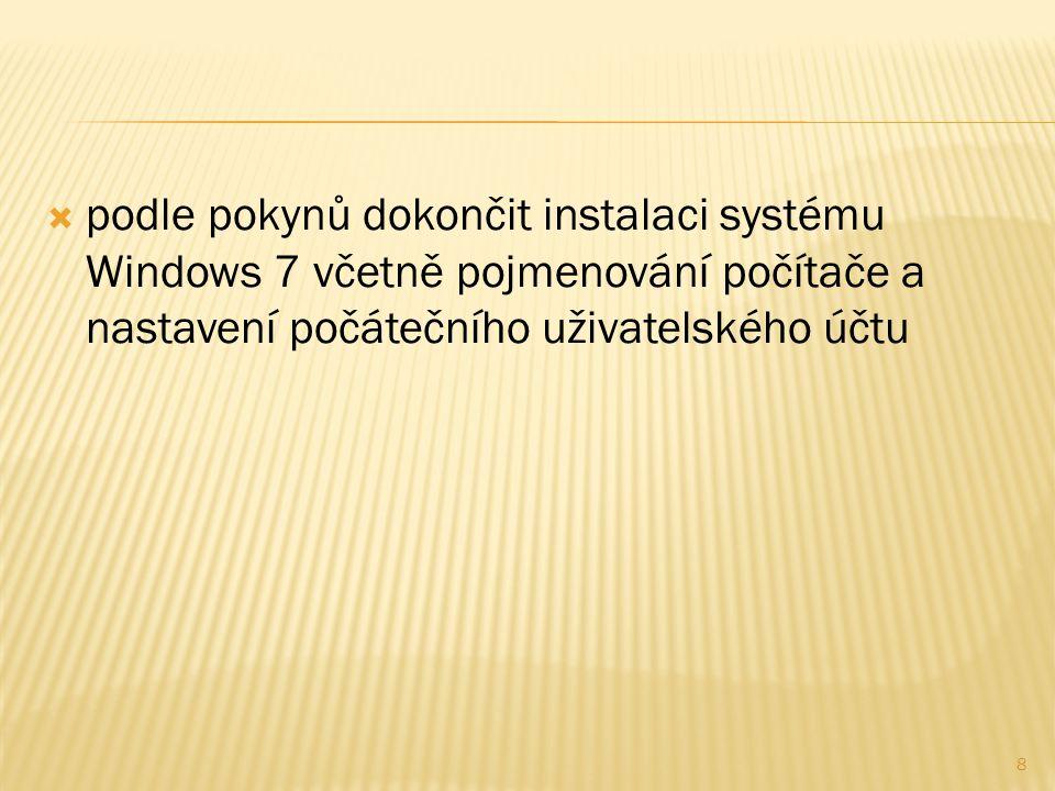  podle pokynů dokončit instalaci systému Windows 7 včetně pojmenování počítače a nastavení počátečního uživatelského účtu 8