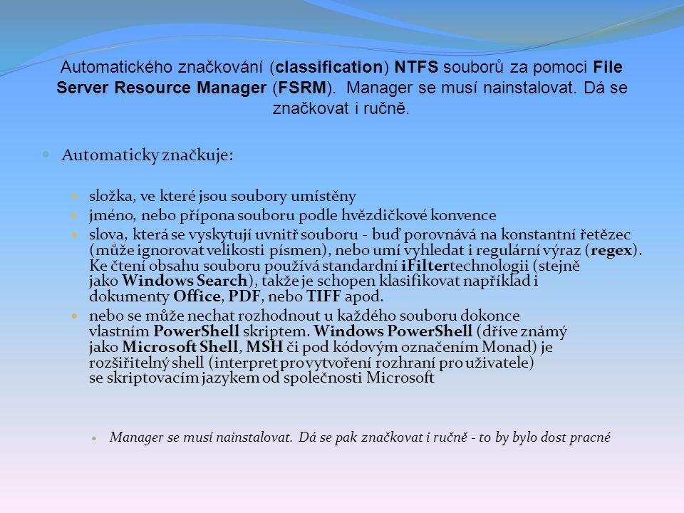 Automatického značkování (classification) NTFS souborů za pomoci File Server Resource Manager (FSRM). Manager se musí nainstalovat. Dá se značkovat i
