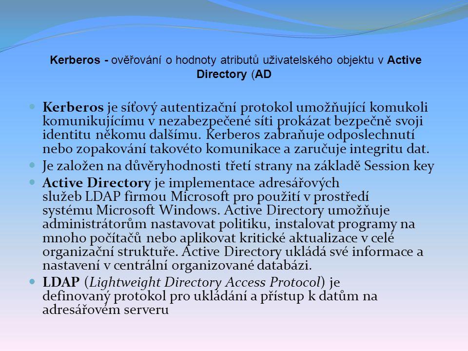Kerberos - ověřování o hodnoty atributů uživatelského objektu v Active Directory (AD Kerberos je síťový autentizační protokol umožňující komukoli komunikujícímu v nezabezpečené síti prokázat bezpečně svoji identitu někomu dalšímu.