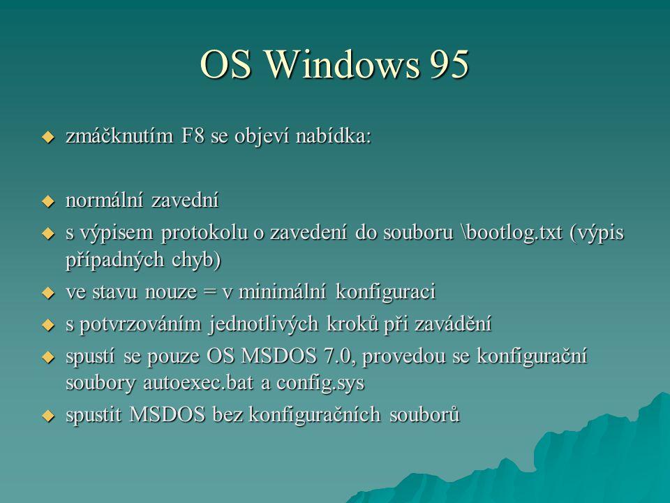 OS Windows 95  zmáčknutím F8 se objeví nabídka:  normální zavední  s výpisem protokolu o zavedení do souboru \bootlog.txt (výpis případných chyb) 