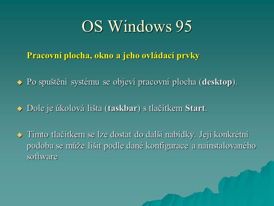 OS Windows 95 Pracovní plocha, okno a jeho ovládací prvky  Po spuštění systému se objeví pracovní plocha (desktop).  Dole je úkolová lišta (taskbar)