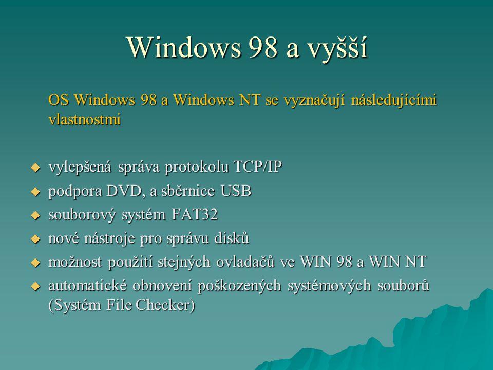 Windows 98 a vyšší OS Windows 98 a Windows NT se vyznačují následujícími vlastnostmi  vylepšená správa protokolu TCP/IP  podpora DVD, a sběrnice USB
