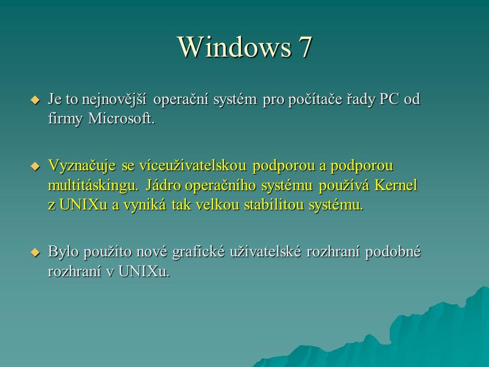 Windows 7  Je to nejnovější operační systém pro počítače řady PC od firmy Microsoft.  Vyznačuje se víceuživatelskou podporou a podporou multitásking