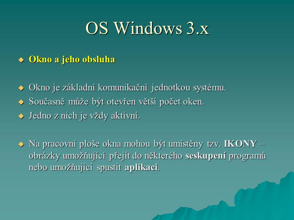 OS Windows 3.x  Okno a jeho obsluha  Okno je základní komunikační jednotkou systému.  Současně může být otevřen větší počet oken.  Jedno z nich je