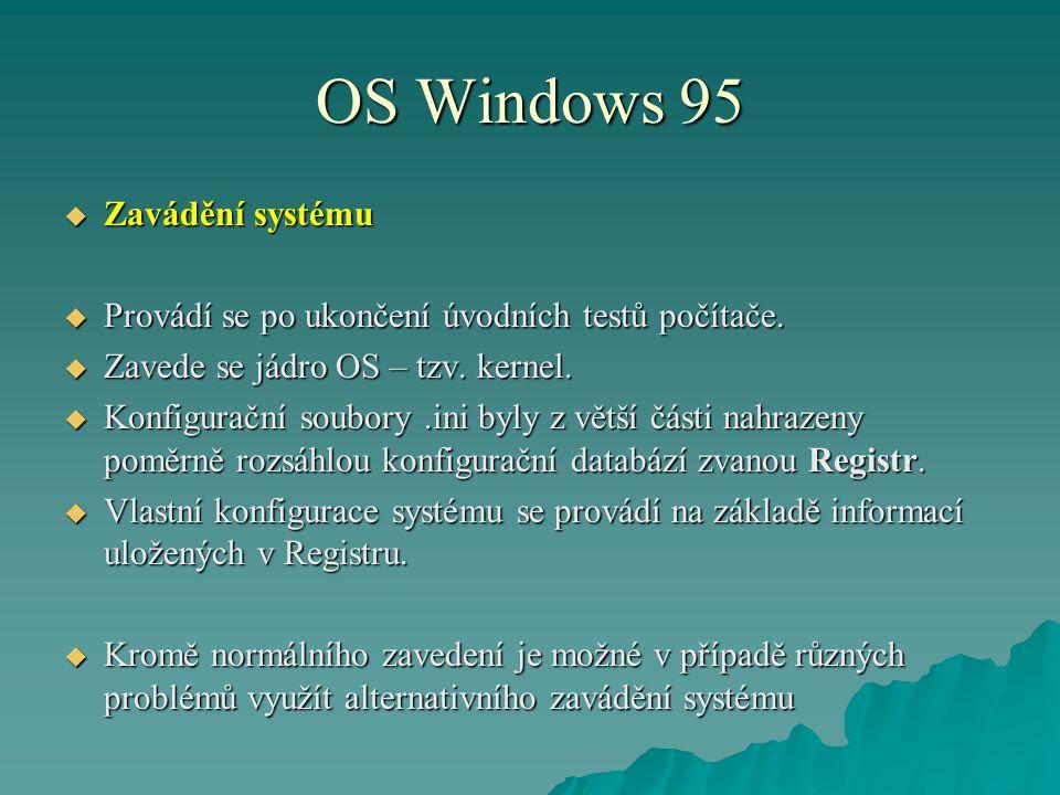 OS Windows 95  Zavádění systému  Provádí se po ukončení úvodních testů počítače.  Zavede se jádro OS – tzv. kernel.  Konfigurační soubory.ini byly