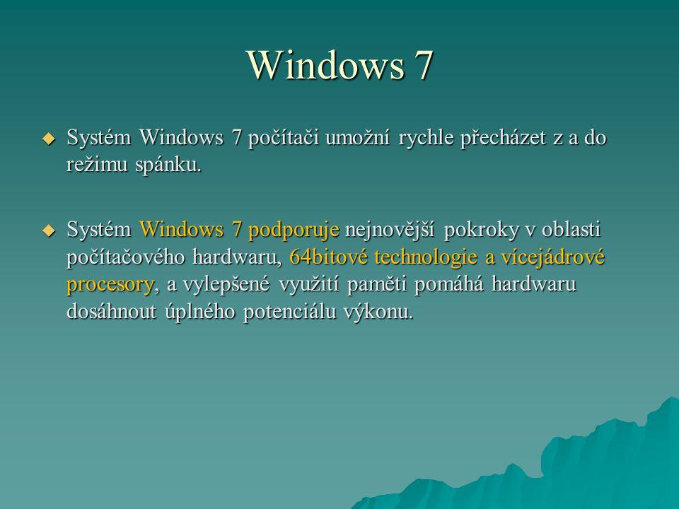 Windows 7  Systém Windows 7 počítači umožní rychle přecházet z a do režimu spánku.