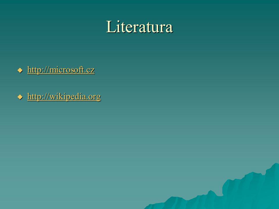 Literatura  http://microsoft.cz http://microsoft.cz  http://wikipedia.org http://wikipedia.org