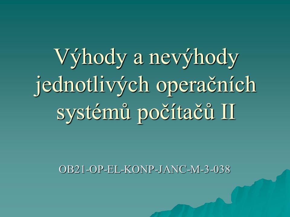 Výhody a nevýhody jednotlivých operačních systémů počítačů II OB21-OP-EL-KONP-JANC-M-3-038