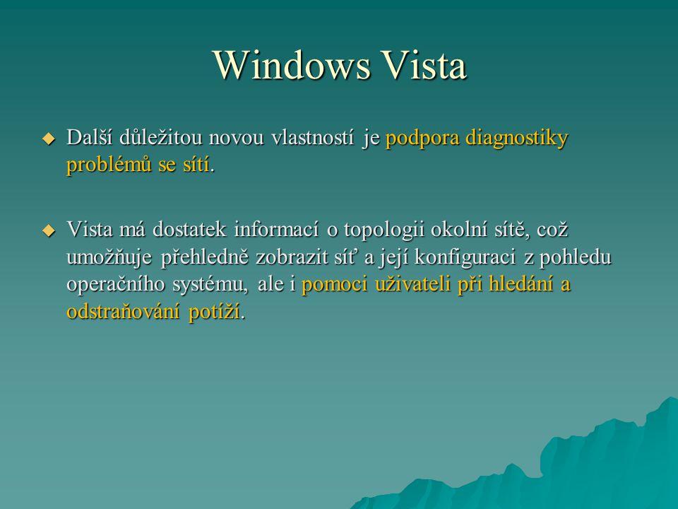 """Windows Vista Další novinky v OS Windows Vista jsou:  Podpora pro """"NX bit nabízený novými procesory s technologiemi AMD64 a EM64T."""