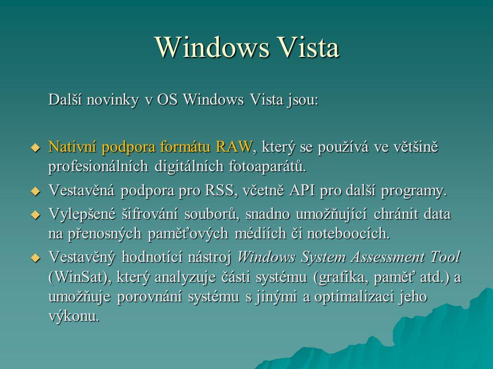 Windows Vista Další novinky v OS Windows Vista jsou:  Nativní podpora formátu RAW, který se používá ve většině profesionálních digitálních fotoaparátů.