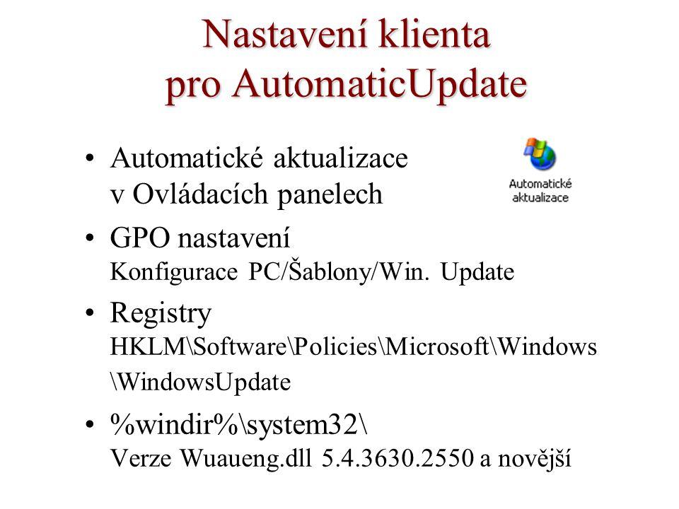 Nastavení klienta pro AutomaticUpdate Automatické aktualizace v Ovládacích panelech GPO nastavení Konfigurace PC/Šablony/Win. Update Registry HKLM\Sof