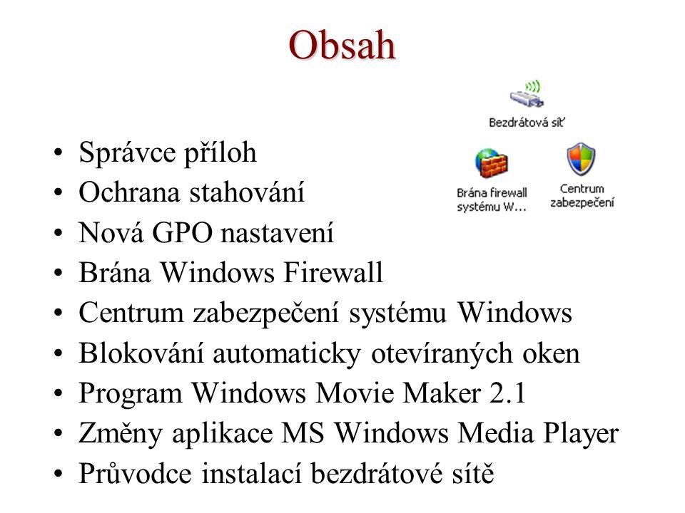 Nová nastavení GPO Windows Firewall Internet Explorer (URL akce, Funkce zabezpečení) Správa Internetové komunikace Automatické aktualizace Zabezpečení (DistributedCOM, Centrum zabezpečení) Infrastruktura (Terminal Services, Uživatelské profily)