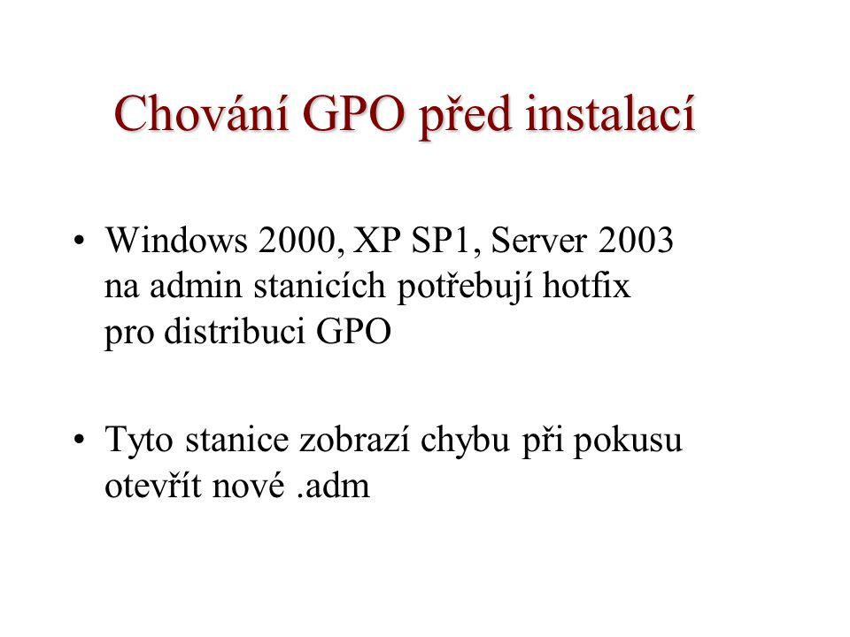 Chování GPO před instalací Windows 2000, XP SP1, Server 2003 na admin stanicích potřebují hotfix pro distribuci GPO Tyto stanice zobrazí chybu při pok