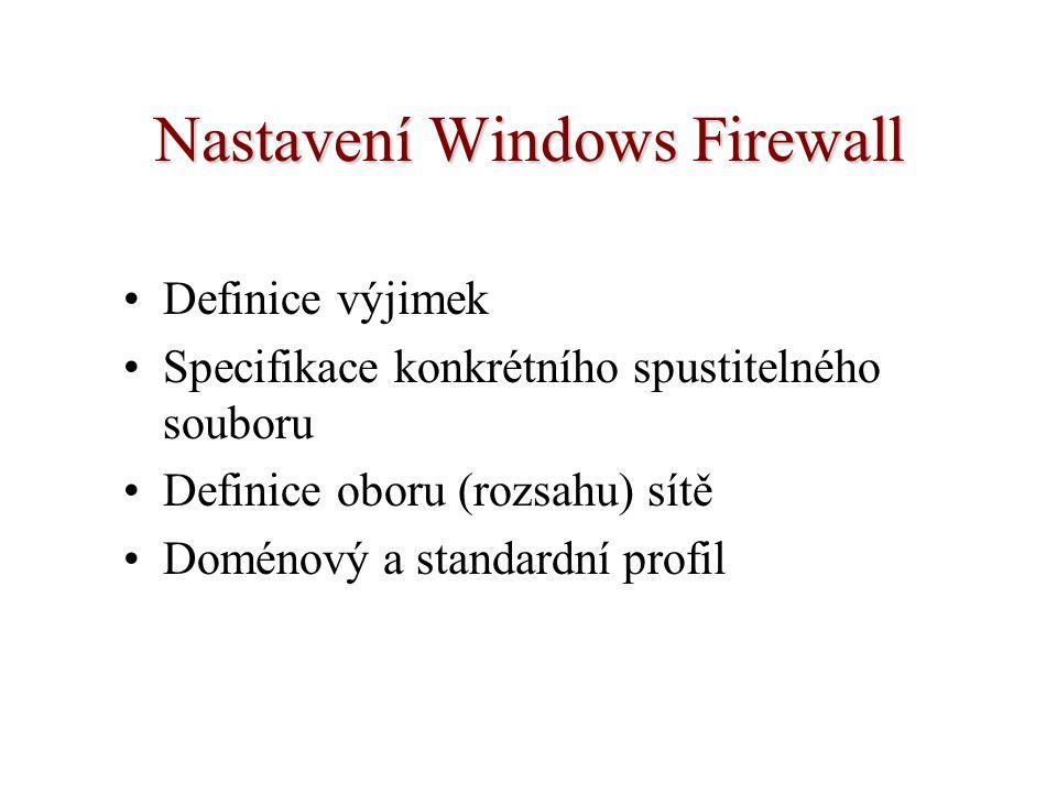 Nastavení Windows Firewall Definice výjimek Specifikace konkrétního spustitelného souboru Definice oboru (rozsahu) sítě Doménový a standardní profil