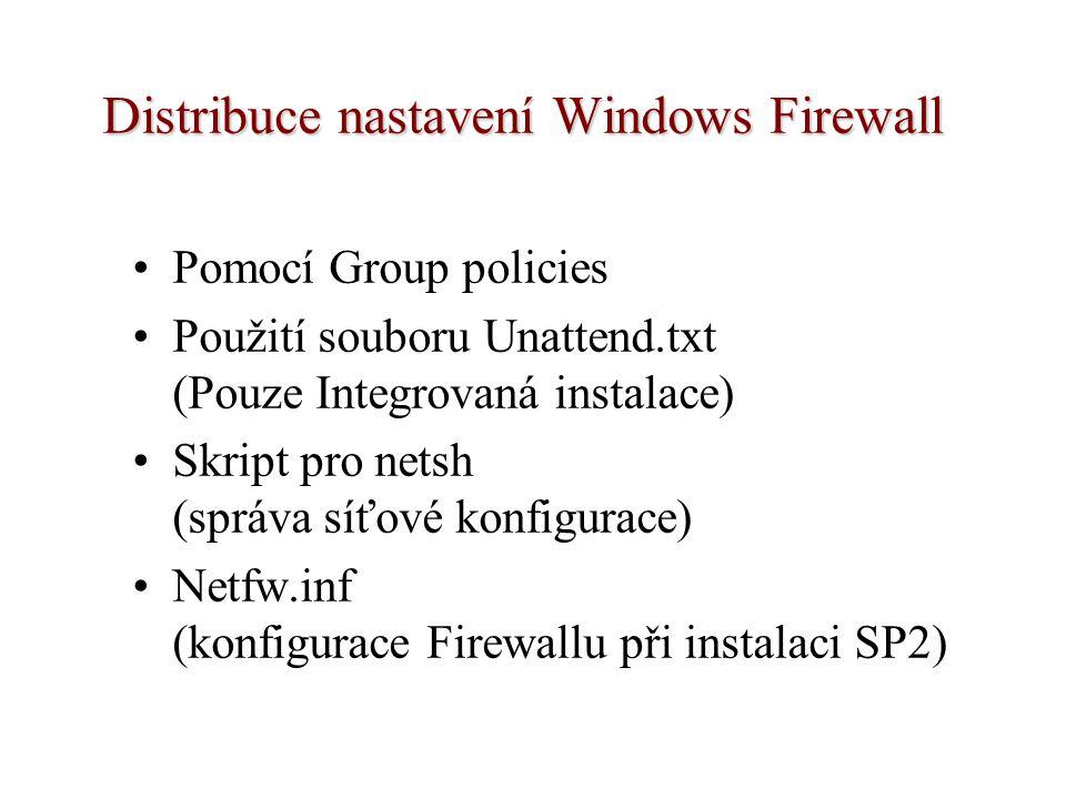 Distribuce nastavení Windows Firewall Pomocí Group policies Použití souboru Unattend.txt (Pouze Integrovaná instalace) Skript pro netsh (správa síťové