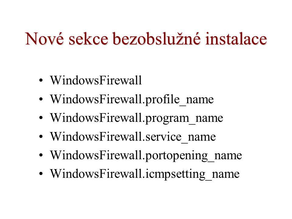 Nové sekce bezobslužné instalace WindowsFirewall WindowsFirewall.profile_name WindowsFirewall.program_name WindowsFirewall.service_name WindowsFirewal