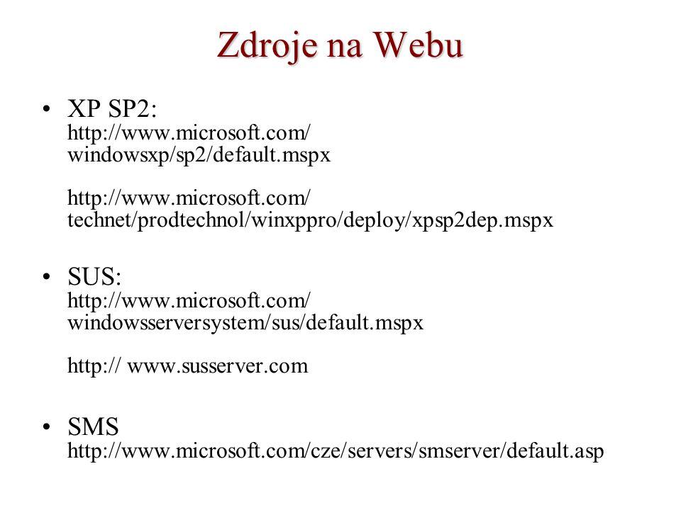 Zdroje na Webu XP SP2: http://www.microsoft.com/ windowsxp/sp2/default.mspx http://www.microsoft.com/ technet/prodtechnol/winxppro/deploy/xpsp2dep.msp