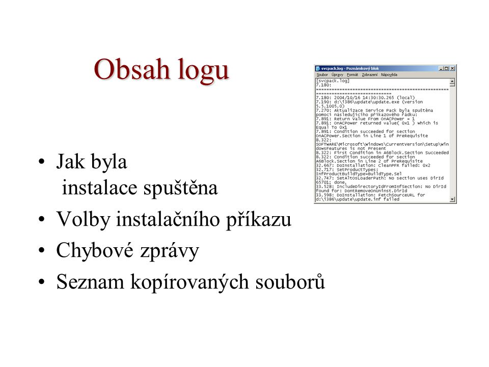 Obsah logu Jak byla instalace spuštěna Volby instalačního příkazu Chybové zprávy Seznam kopírovaných souborů