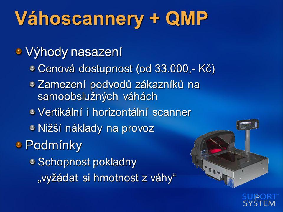 """Váhoscannery + QMP Výhody nasazení Cenová dostupnost (od 33.000,- Kč) Zamezení podvodů zákazníků na samoobslužných váhách Vertikální i horizontální scanner Nižší náklady na provoz Podmínky Schopnost pokladny """"vyžádat si hmotnost z váhy"""
