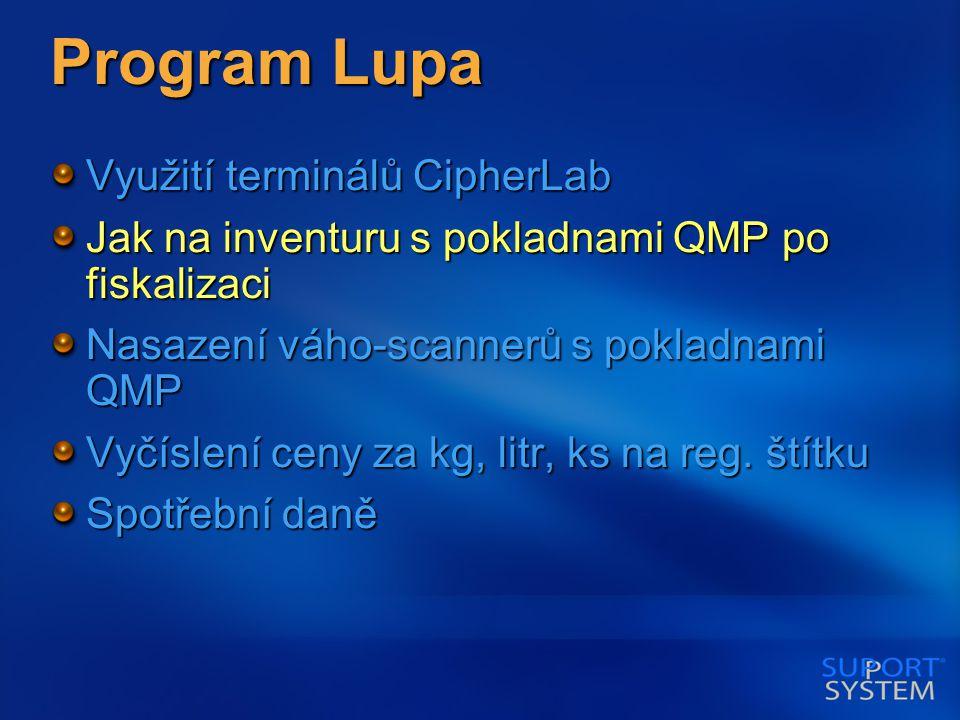 Program Lupa Využití terminálů CipherLab Jak na inventuru s pokladnami QMP po fiskalizaci Nasazení váho-scannerů s pokladnami QMP Vyčíslení ceny za kg, litr, ks na reg.