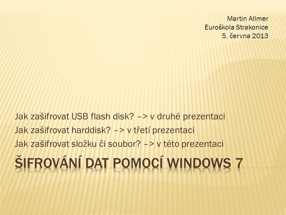 Jak zašifrovat USB flash disk. –> v druhé prezentaci Jak zašifrovat harddisk.