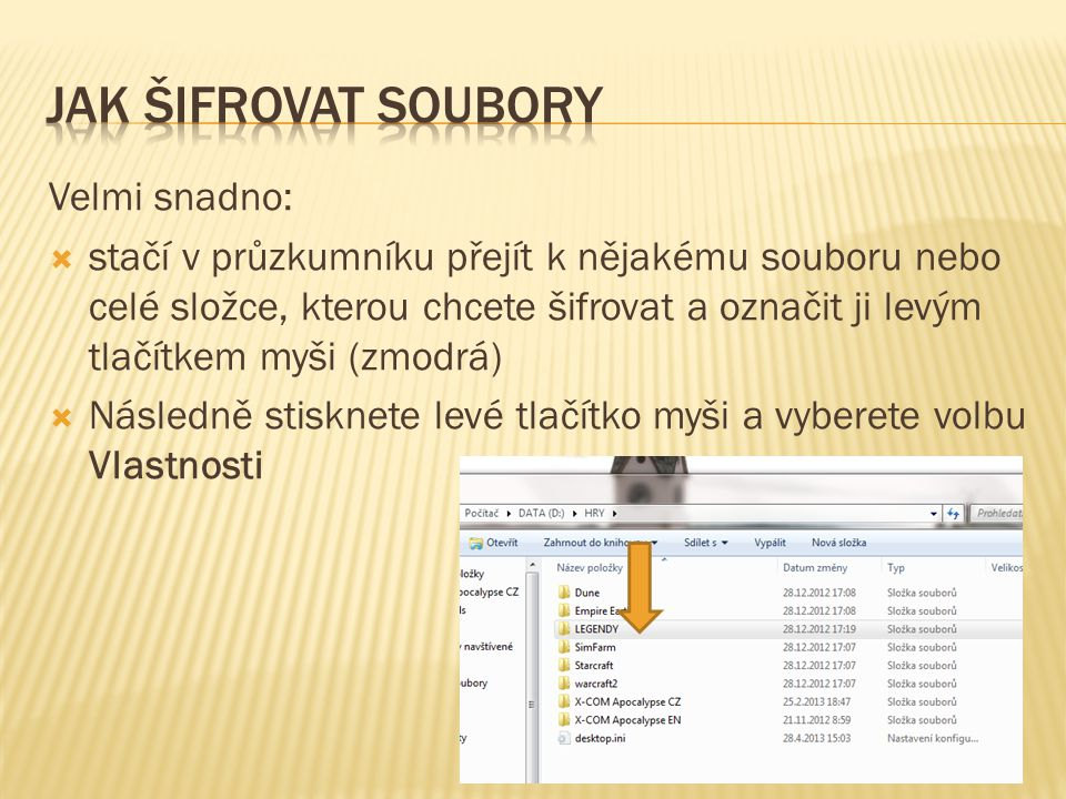 Velmi snadno:  stačí v průzkumníku přejít k nějakému souboru nebo celé složce, kterou chcete šifrovat a označit ji levým tlačítkem myši (zmodrá)  Následně stisknete levé tlačítko myši a vyberete volbu Vlastnosti