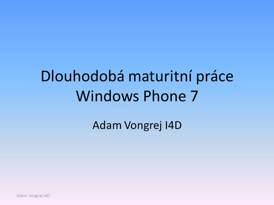 Dlouhodobá maturitní práce Windows Phone 7 Adam Vongrej I4D