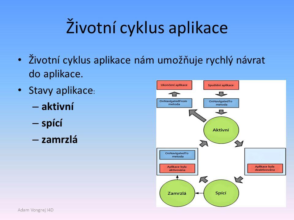 Životní cyklus aplikace Životní cyklus aplikace nám umožňuje rychlý návrat do aplikace.