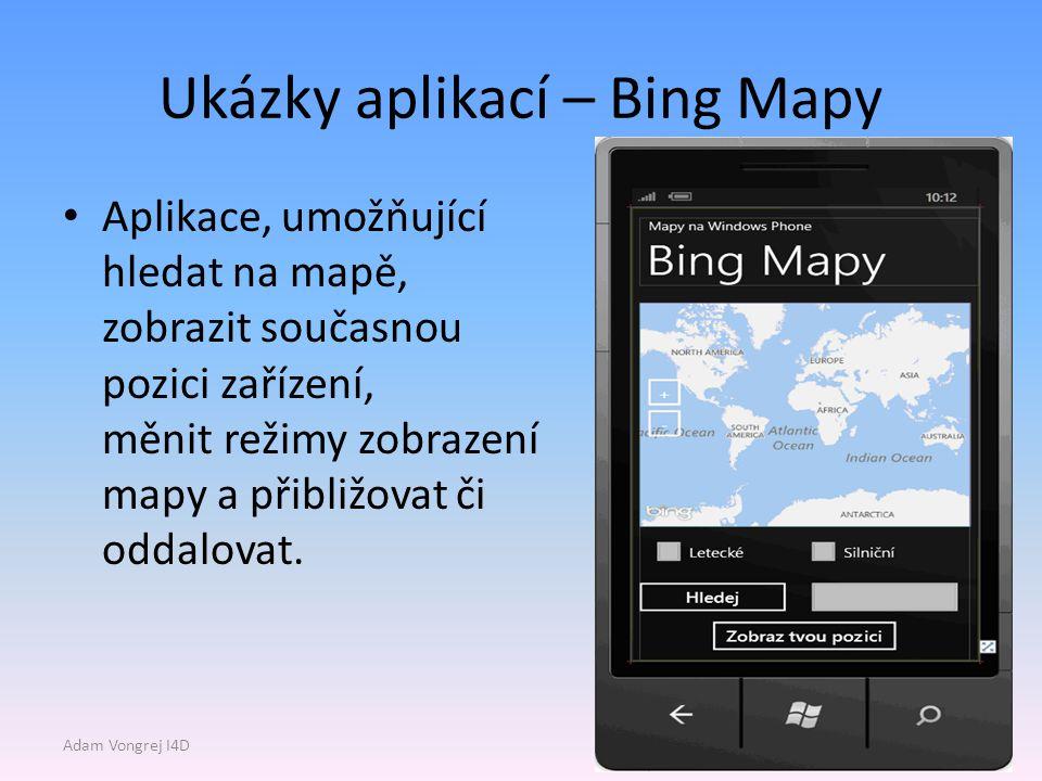 Ukázky aplikací – Bing Mapy Aplikace, umožňující hledat na mapě, zobrazit současnou pozici zařízení, měnit režimy zobrazení mapy a přibližovat či oddalovat.