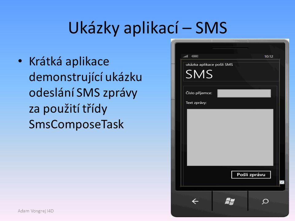 Ukázky aplikací – SMS Krátká aplikace demonstrující ukázku odeslání SMS zprávy za použití třídy SmsComposeTask Adam Vongrej I4D