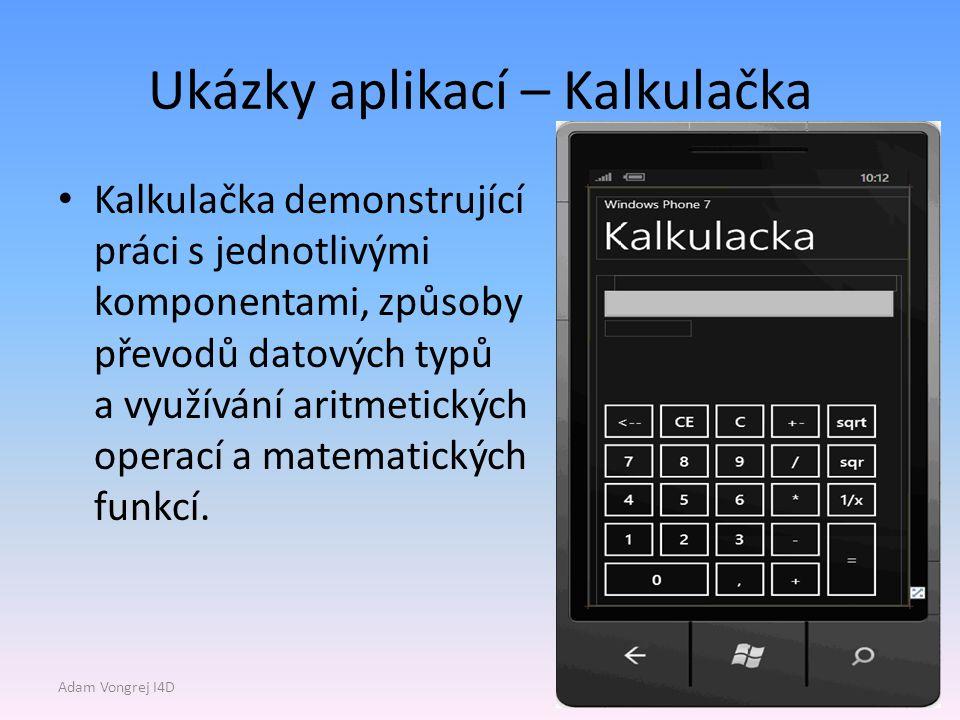 Ukázky aplikací – Kalkulačka Kalkulačka demonstrující práci s jednotlivými komponentami, způsoby převodů datových typů a využívání aritmetických operací a matematických funkcí.