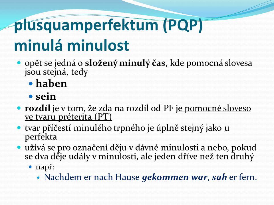 perfektum (PF) na konci věty se nachází druhá část složeného minulého času, tzv. příčestí minulé trpné (stejný tvar tvoří s jiným pomocným slovesem tr