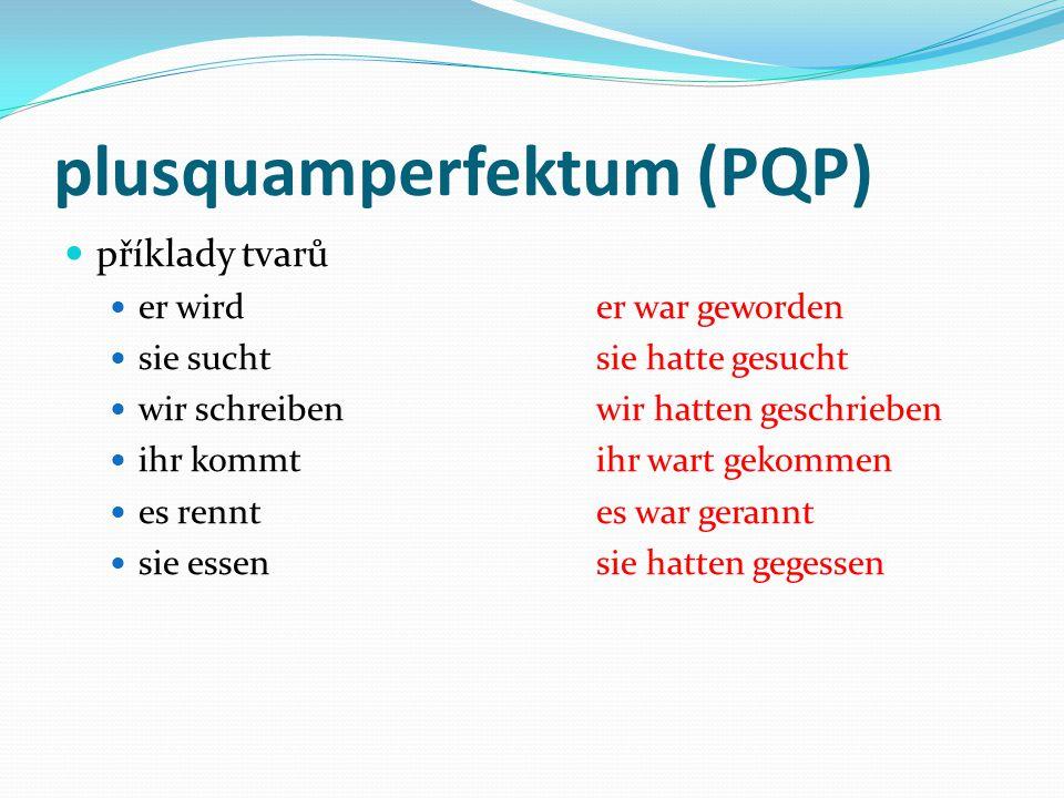 plusquamperfektum (PQP) minulá minulost opět se jedná o složený minulý čas, kde pomocná slovesa jsou stejná, tedy haben sein rozdíl je v tom, že zda n