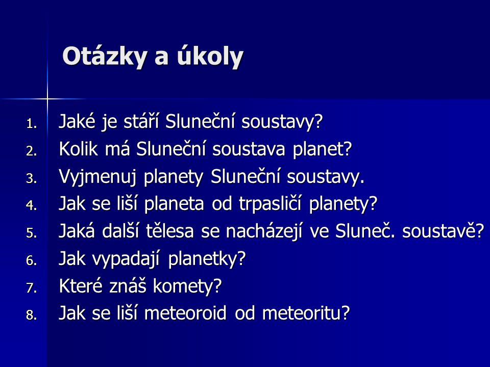 Otázky a úkoly 1. Jaké je stáří Sluneční soustavy? 2. Kolik má Sluneční soustava planet? 3. Vyjmenuj planety Sluneční soustavy. 4. Jak se liší planeta