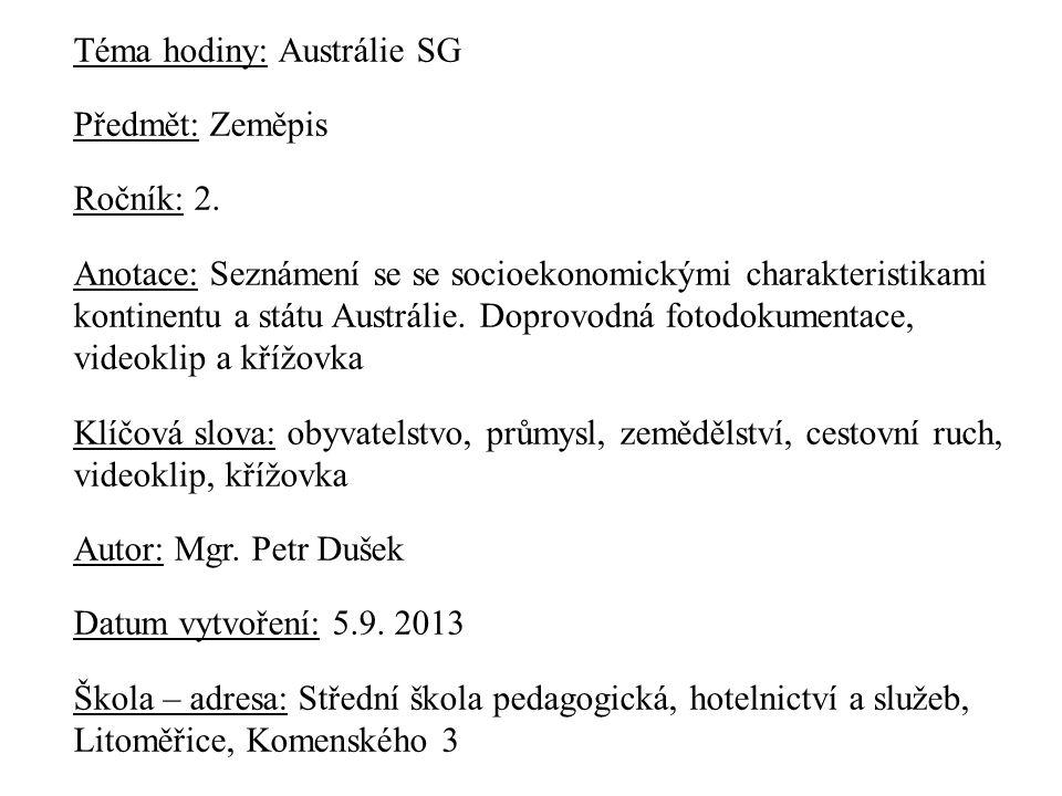 Téma hodiny: Austrálie SG Předmět: Zeměpis Ročník: 2. Anotace: Seznámení se se socioekonomickými charakteristikami kontinentu a státu Austrálie. Dopro