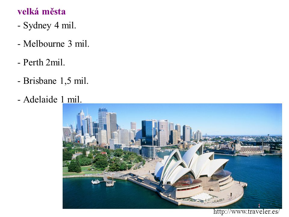 velká města - Sydney 4 mil. - Melbourne 3 mil. - Perth 2mil. - Brisbane 1,5 mil. - Adelaide 1 mil. http://www.traveler.es/