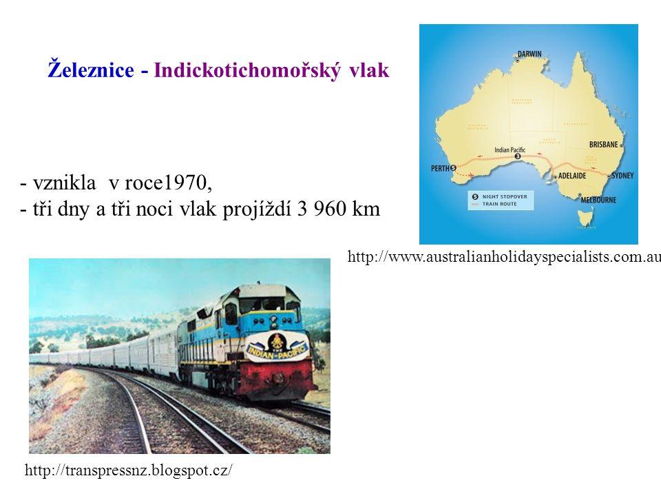 Železnice - Indickotichomořský vlak - vznikla v roce1970, - tři dny a tři noci vlak projíždí 3 960 km http://www.australianholidayspecialists.com.au/