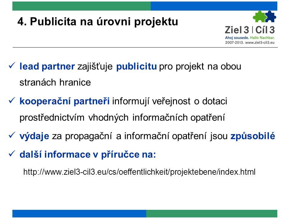 4. Publicita na úrovni projektu lead partner zajišťuje publicitu pro projekt na obou stranách hranice kooperační partneři informují veřejnost o dotaci