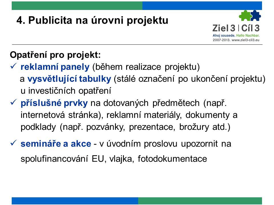 4. Publicita na úrovni projektu Opatření pro projekt: reklamní panely (během realizace projektu) a vysvětlující tabulky (stálé označení po ukončení pr