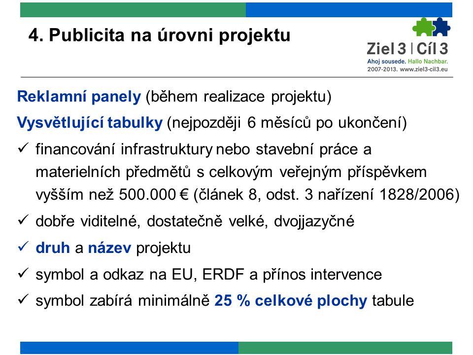 4. Publicita na úrovni projektu Reklamní panely (během realizace projektu) Vysvětlující tabulky (nejpozději 6 měsíců po ukončení) financování infrastr
