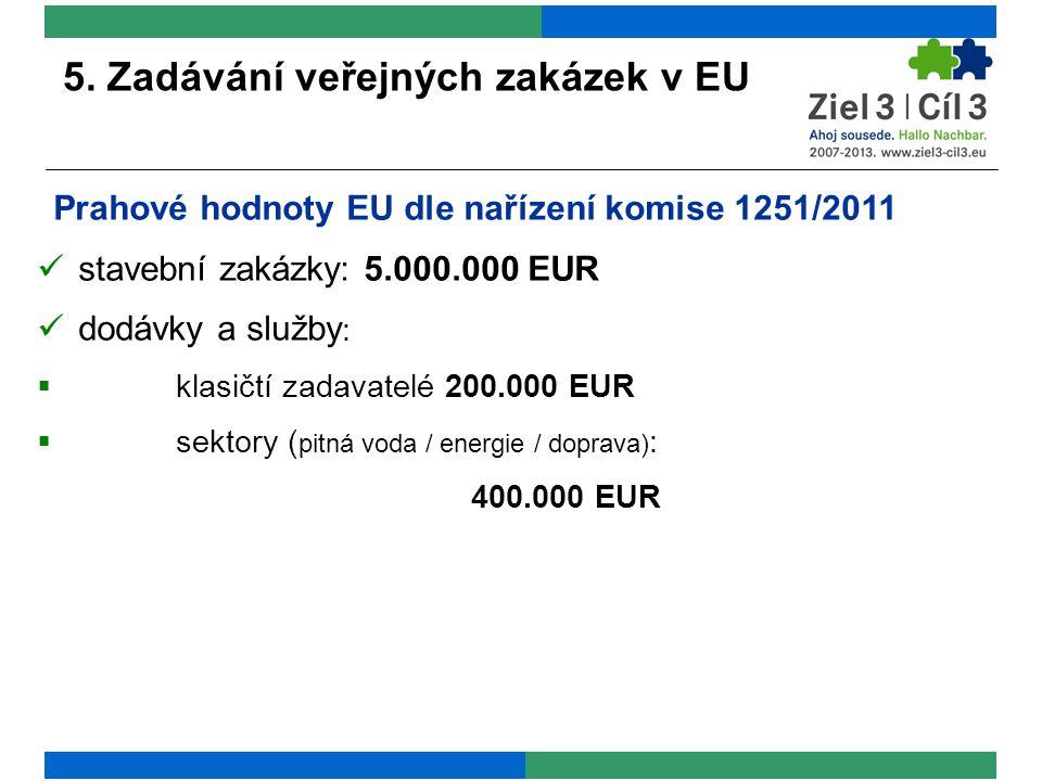 5. Zadávání veřejných zakázek v EU Prahové hodnoty EU dle nařízení komise 1251/2011 stavební zakázky: 5.000.000 EUR dodávky a služby :  klasičtí zada