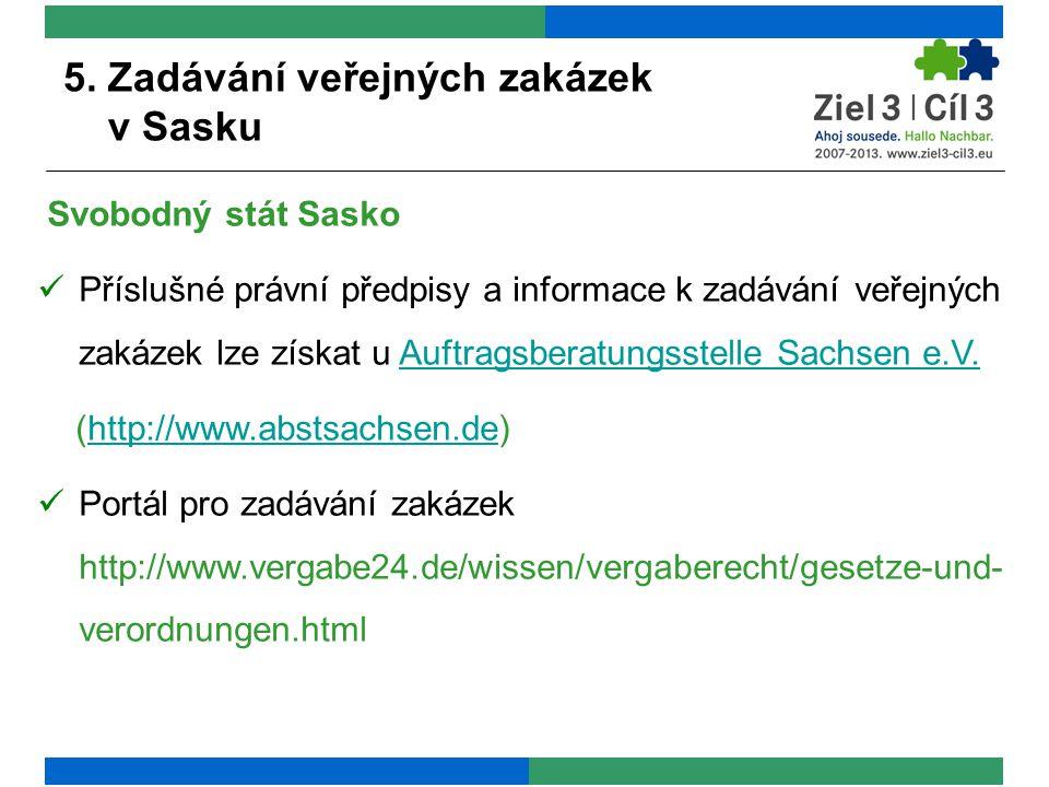 5. Zadávání veřejných zakázek v Sasku Svobodný stát Sasko Příslušné právní předpisy a informace k zadávání veřejných zakázek lze získat u Auftragsbera